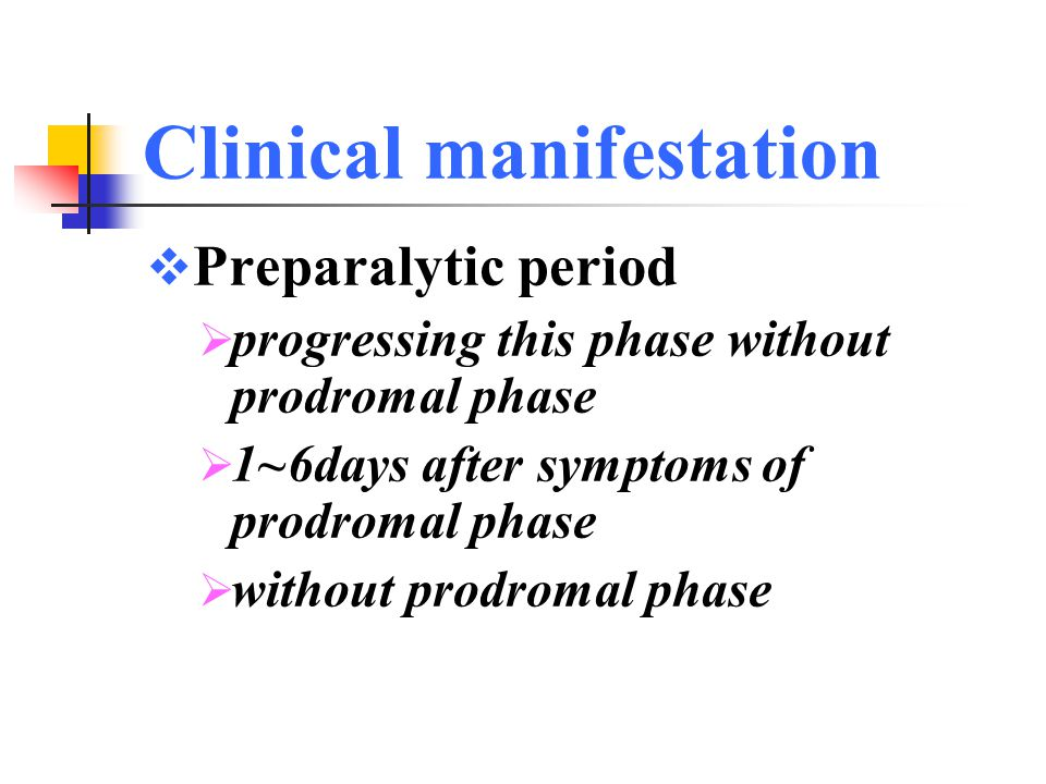Clinical manifestation Prodromal period:(1~4d)  upper respiratory tact infection:  fever, fatigue, sore throat, headache  intestinal tract infection:  vomiting, diarrhea, constipation  abortive poliomyelitis