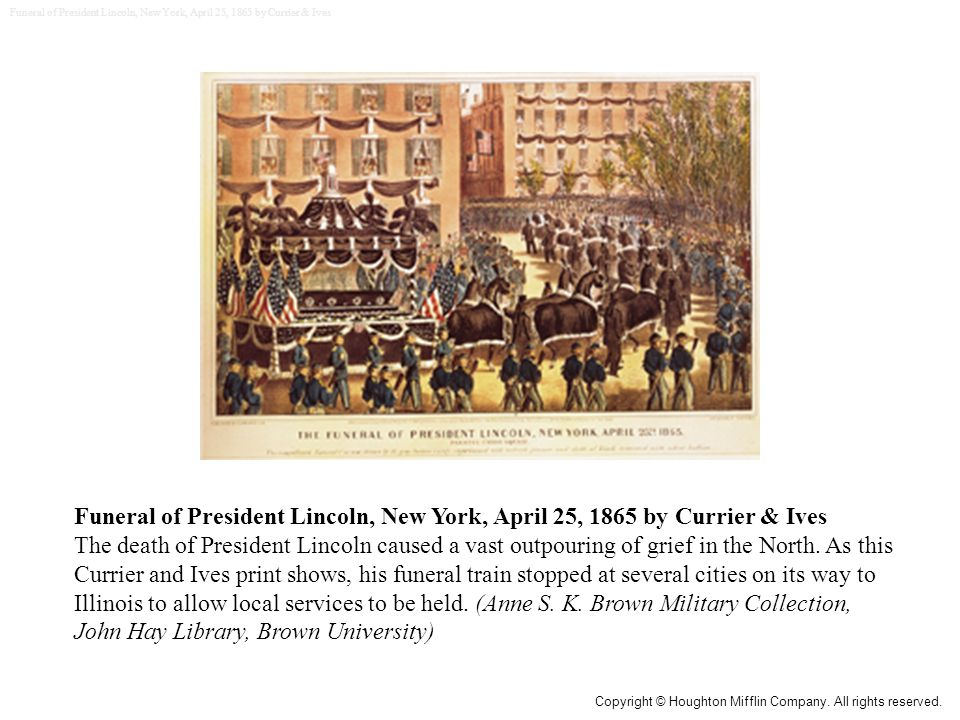 Funeral of President Lincoln, New York, April 25, 1865 by Currier & Ives The death of President Lincoln caused a vast outpouring of grief in the North.