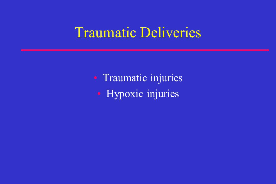 Traumatic Deliveries Traumatic injuries Hypoxic injuries