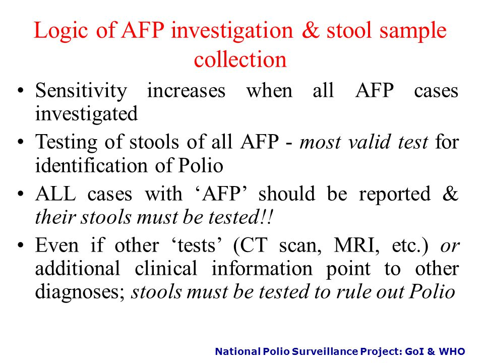 National Polio Surveillance Project: GoI & WHO Definition of AFP for surveillance purposes Sudden onset weakness & floppiness in any part of the body