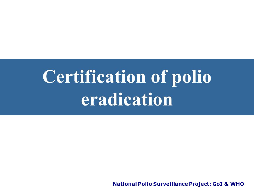 National Polio Surveillance Project: GoI & WHO Continued focus on high risk areas and populations West UP: HR blocks – 66 Bihar: HR blocks – 41 107 bl