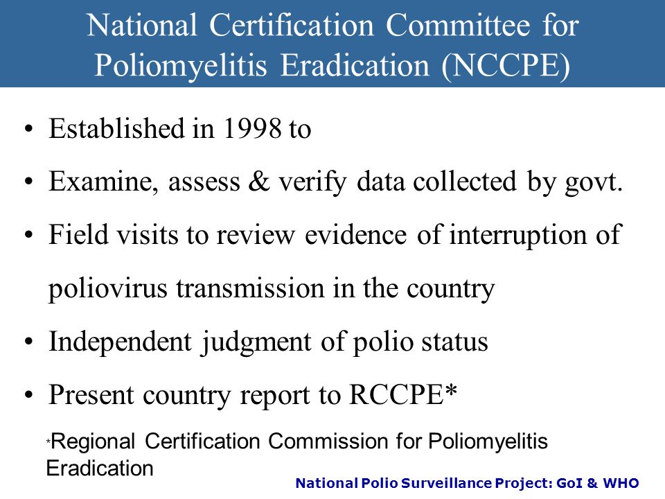 National Polio Surveillance Project: GoI & WHO Certification standard surveillance Non-polio AFP rate: ≥ 2 per 100,000 population (< 15 years) annuall