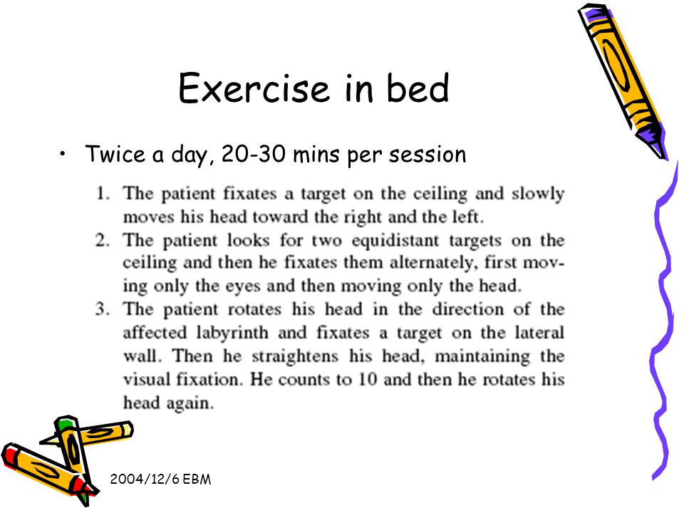 2004/12/6 EBM Exercise in bed Twice a day, 20-30 mins per session