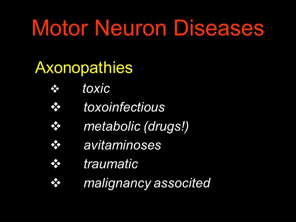 Motor Neuron Diseases Axonopathies v toxic v toxoinfectious v metabolic (drugs!) v avitaminoses v traumatic v malignancy associted