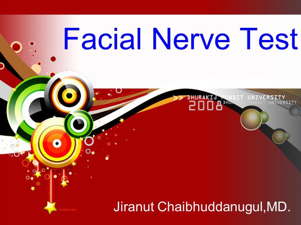 Facial Nerve Test Jiranut Chaibhuddanugul,MD.