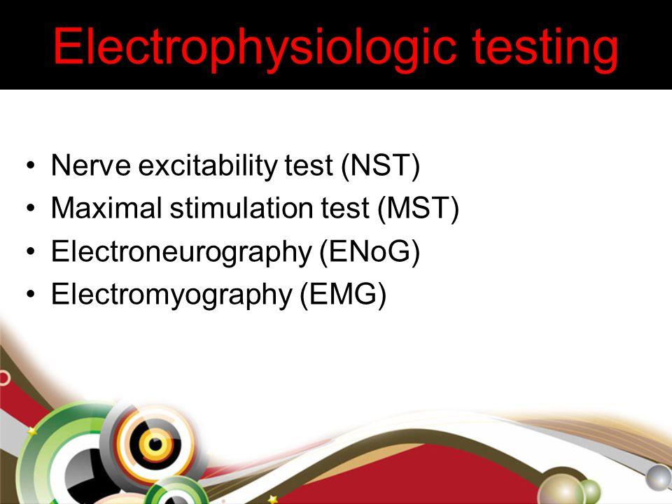 Nerve excitability test (NST) Maximal stimulation test (MST) Electroneurography (ENoG) Electromyography (EMG)