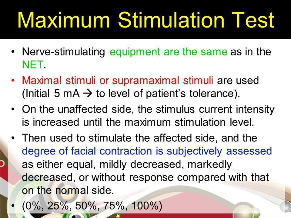 Maximum Stimulation Test Nerve-stimulating equipment are the same as in the NET. Maximal stimuli or supramaximal stimuli are used (Initial 5 mA  to l