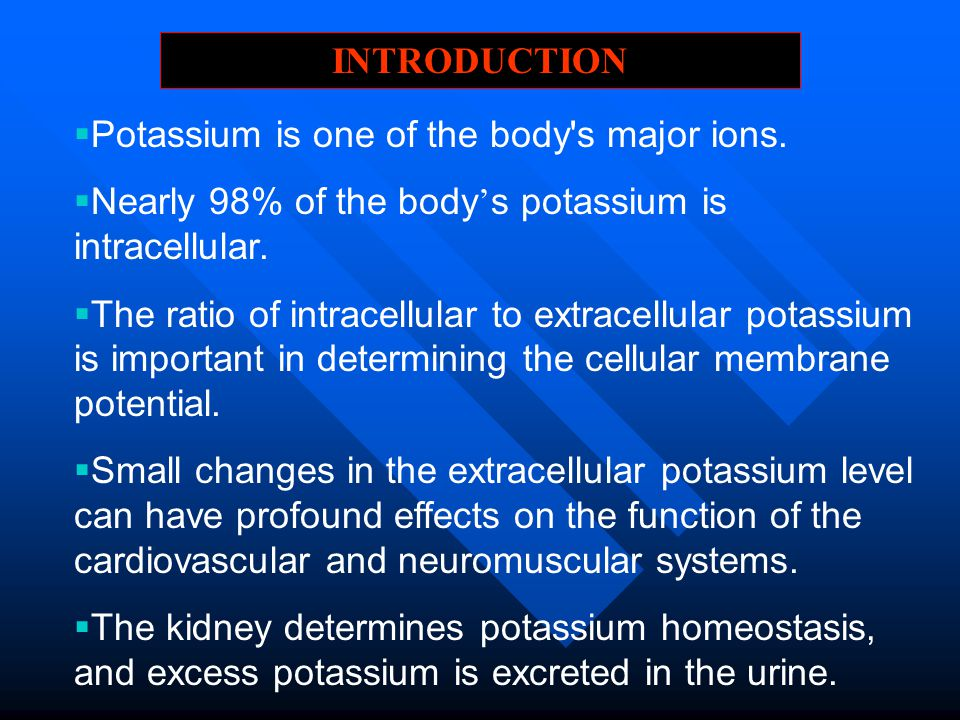  Potassium is one of the body's major ions.  Nearly 98% of the body ' s potassium is intracellular.  The ratio of intracellular to extracellular po