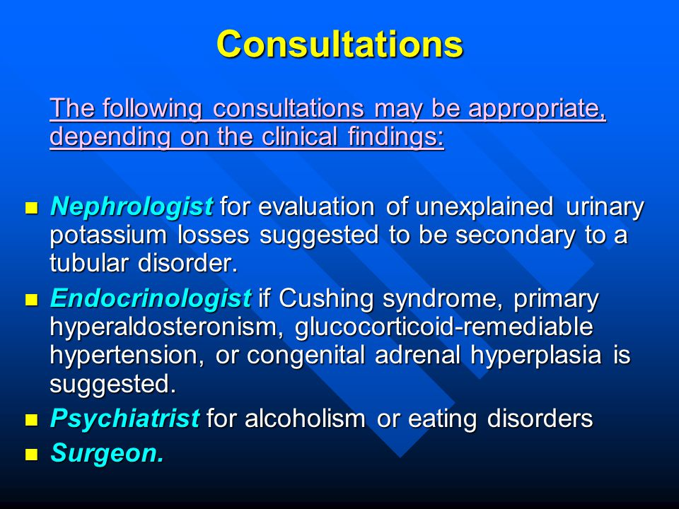 Consultations The following consultations may be appropriate, depending on the clinical findings: Nephrologist for evaluation of unexplained urinary p