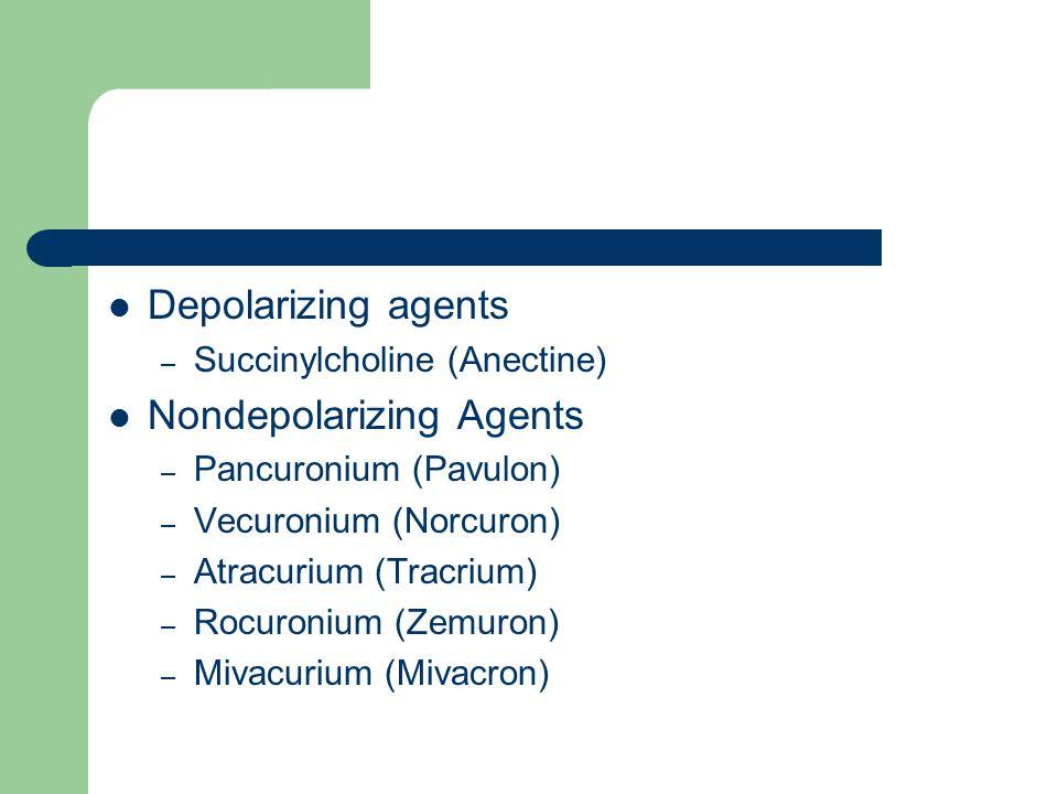 Depolarizing agents – Succinylcholine (Anectine) Nondepolarizing Agents – Pancuronium (Pavulon) – Vecuronium (Norcuron) – Atracurium (Tracrium) – Rocuronium (Zemuron) – Mivacurium (Mivacron)