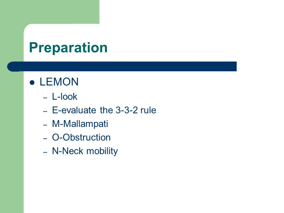 Preparation LEMON – L-look – E-evaluate the 3-3-2 rule – M-Mallampati – O-Obstruction – N-Neck mobility