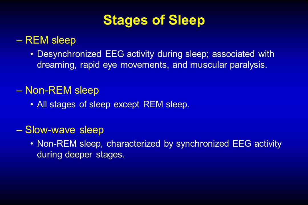 –REM sleep Desynchronized EEG activity during sleep; associated with dreaming, rapid eye movements, and muscular paralysis.
