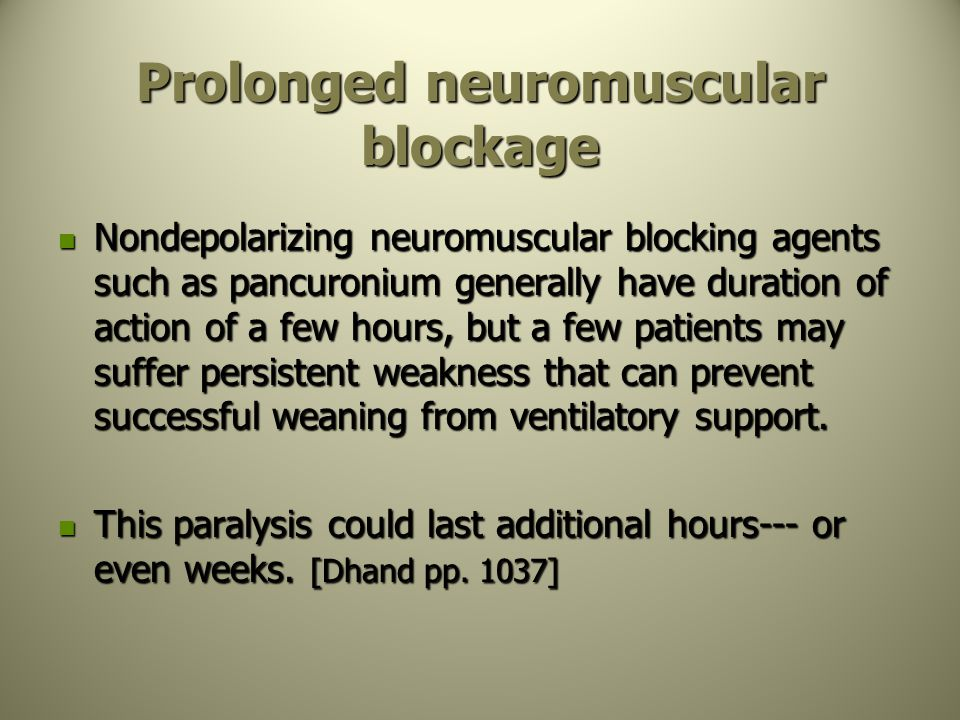 Prolonged neuromuscular blockage Nondepolarizing neuromuscular blocking agents such as pancuronium generally have duration of action of a few hours, b