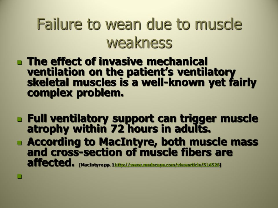 Failure to wean due to muscle weakness The effect of invasive mechanical ventilation on the patient's ventilatory skeletal muscles is a well-known yet