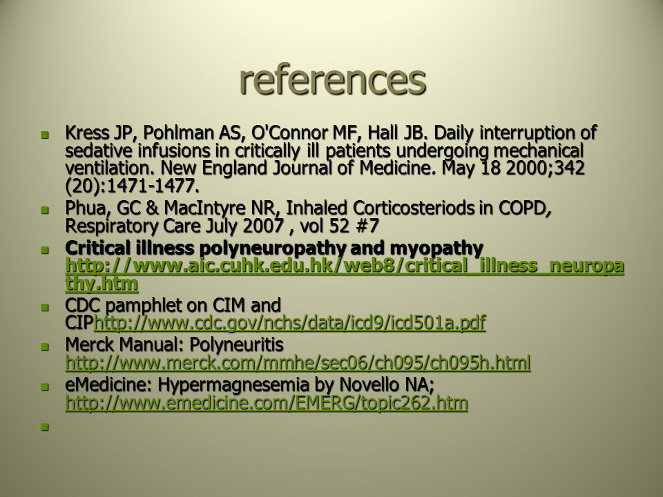 references Kress JP, Pohlman AS, O'Connor MF, Hall JB. Daily interruption of sedative infusions in critically ill patients undergoing mechanical venti