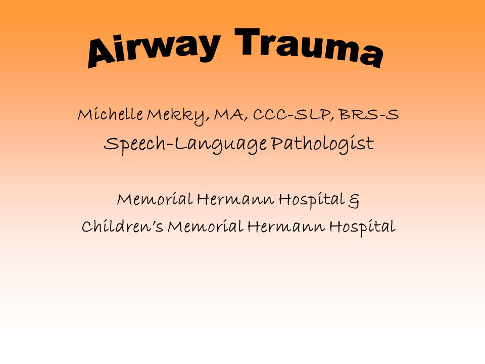 Purpose Educate the SLP on the medical diagnosis, medical treatment, and ultimate rehabilitation of voice and swallowing following airway/laryngeal trauma.