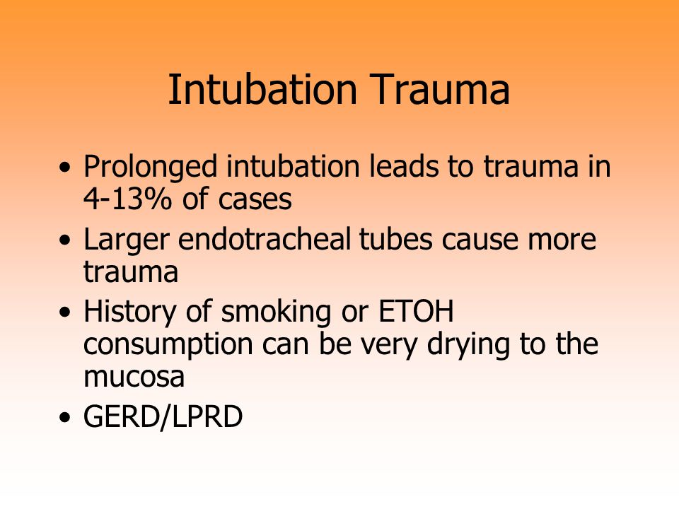 Intubation trauma caused by: Abnormal anatomy (~10% of the population) Difficult laryngescopy Multiple intubations/extubations Skill of person placing (resident vs.