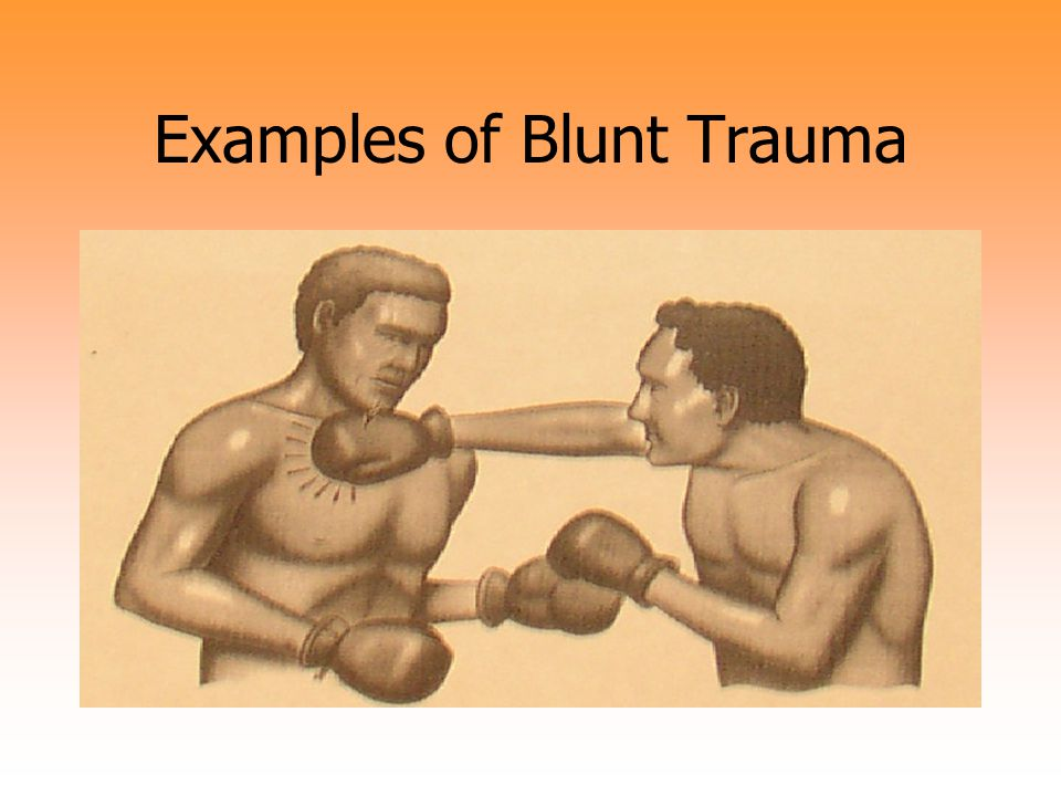 Ex. of Blunt Trauma (cont)