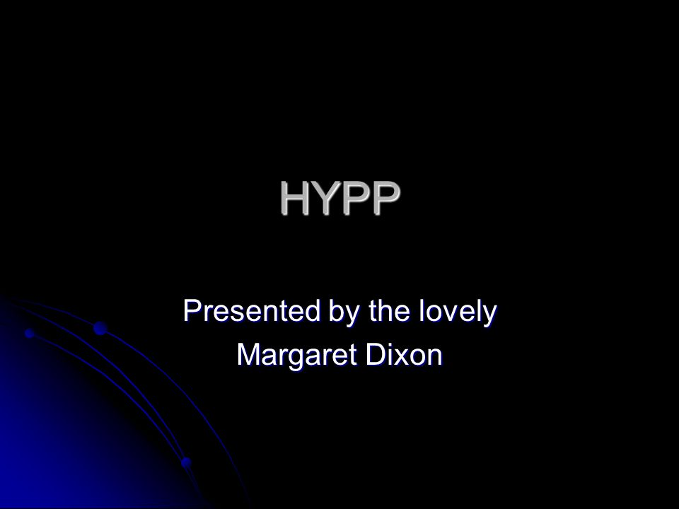 HYPP Presented by the lovely Margaret Dixon