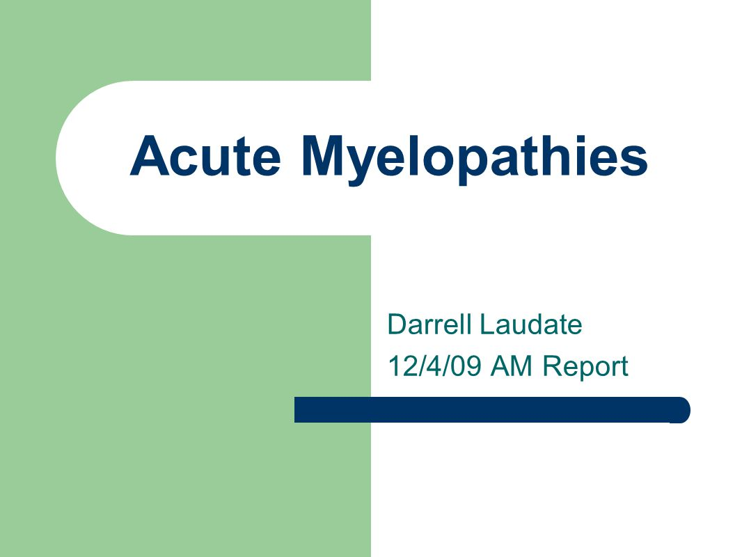Acute Myelopathies Darrell Laudate 12/4/09 AM Report