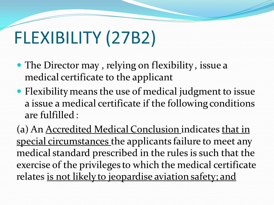 FLEXIBILITY (27B2) The Director may, relying on flexibility, issue a medical certificate to the applicant Flexibility means the use of medical judgmen