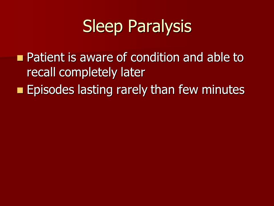 Sleep Paralysis Patient is aware of condition and able to recall completely later Patient is aware of condition and able to recall completely later Ep