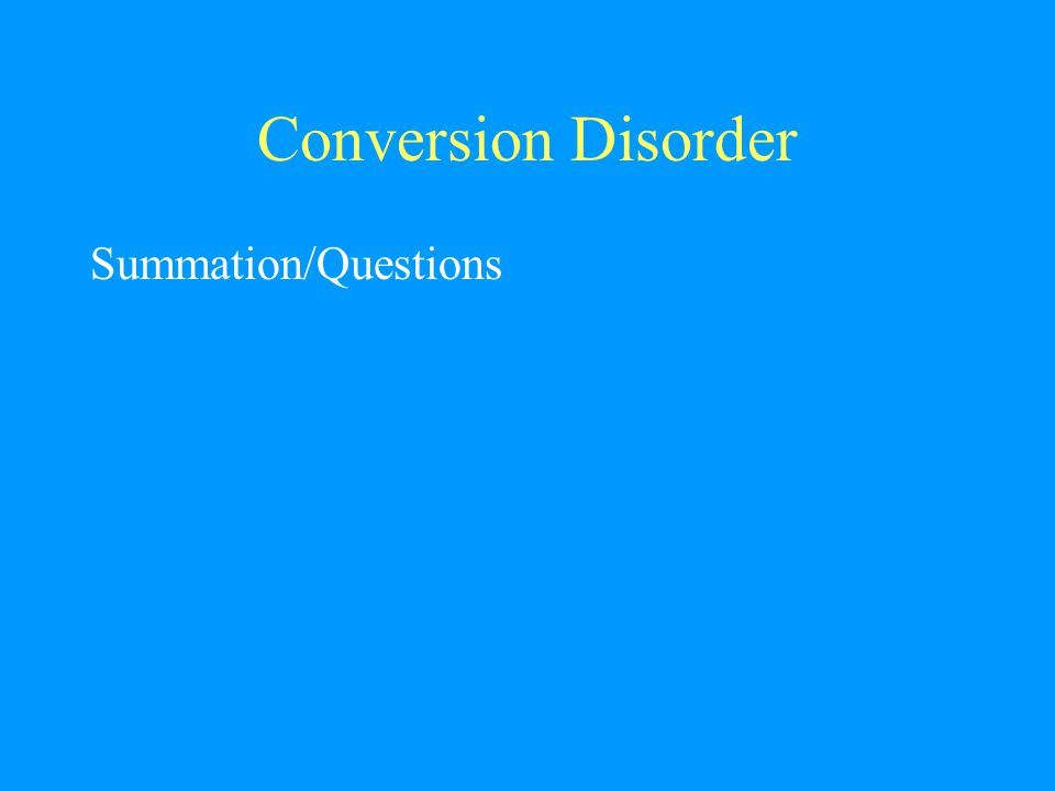 Conversion Disorder Summation/Questions