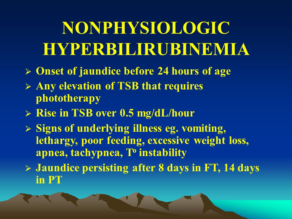 PHYSIOLOGIC HYPERBILIRUBINEMIA  Onset of jaundice beyond 24 hours of age  Rise in TSB less then 0.5 mg/dL/hour or 5mg/dl/day  Peaks at 3-5 days  Resolves in a week  Levels not rising above 12mg/dl  No associated illness