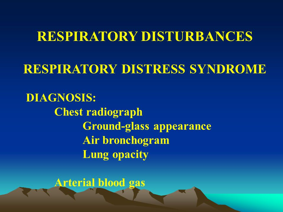 RESPIRATORY DISTURBANCES RESPIRATORY DISTRESS SYNDROME Clinical Manifestations : Respiratory distress Anemia Hypotension Oliguria Hypotheramia