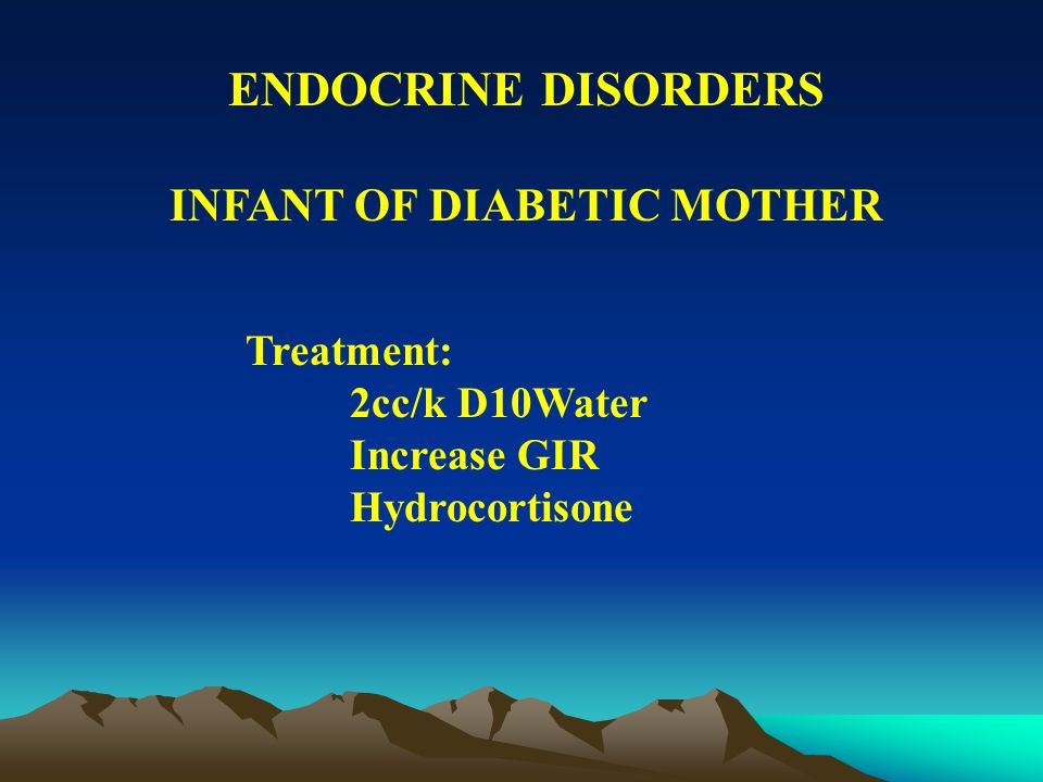 ENDOCRINE DISORDERS INFANT OF DIABETIC MOTHER Associated anomalies: Septal hypertrophy Microcolon