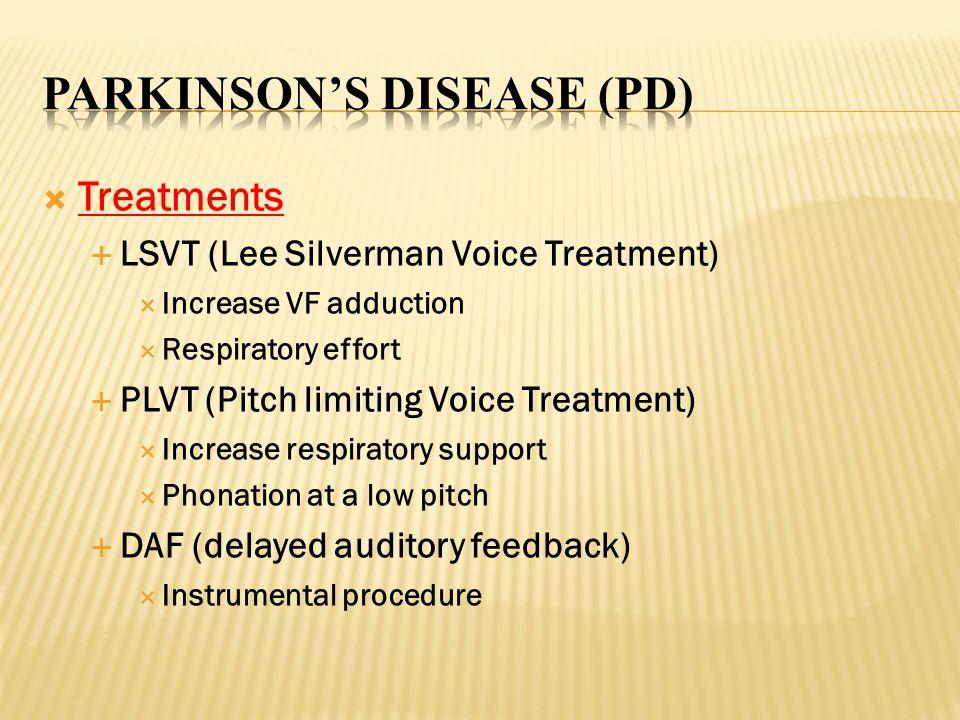  Treatments  LSVT (Lee Silverman Voice Treatment)  Increase VF adduction  Respiratory effort  PLVT (Pitch limiting Voice Treatment)  Increase re