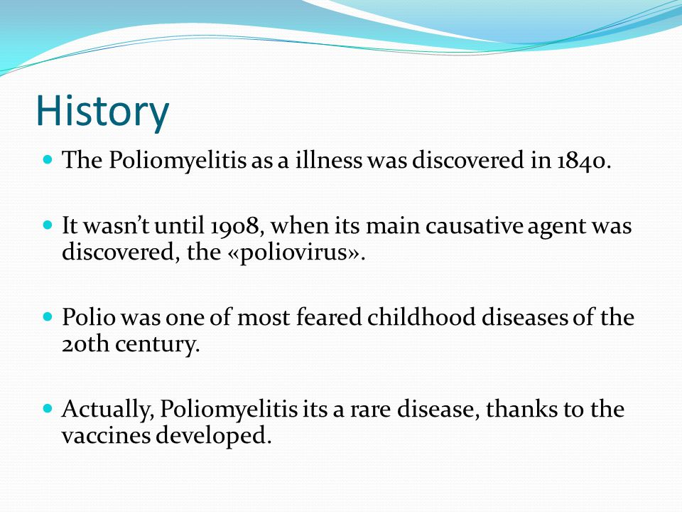 History The Poliomyelitis as a illness was discovered in 1840.