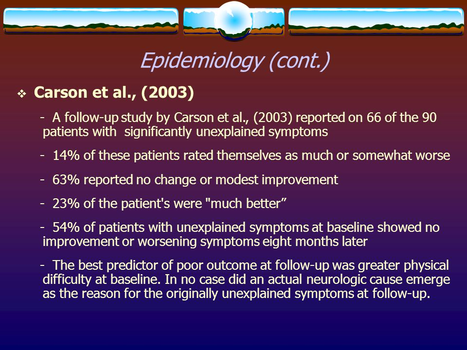  Carson et al., (2003) - A follow-up study by Carson et al., (2003) reported on 66 of the 90 patients with significantly unexplained symptoms - 14% o