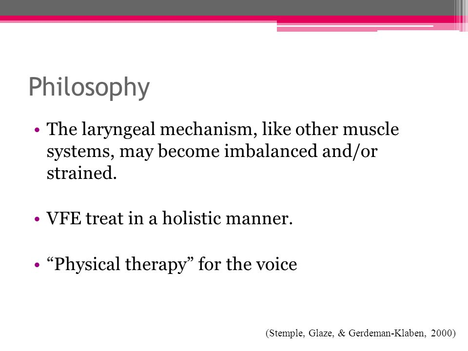 """Philosophy The laryngeal mechanism, like other muscle systems, may become imbalanced and/or strained. VFE treat in a holistic manner. """"Physical therap"""