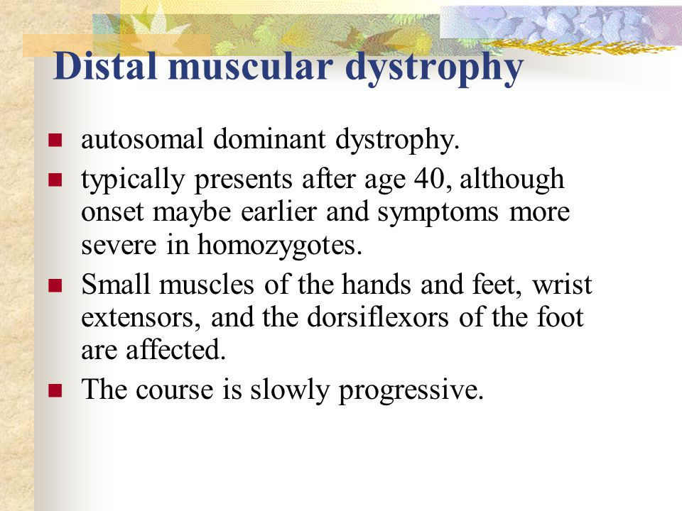 Distal muscular dystrophy autosomal dominant dystrophy.