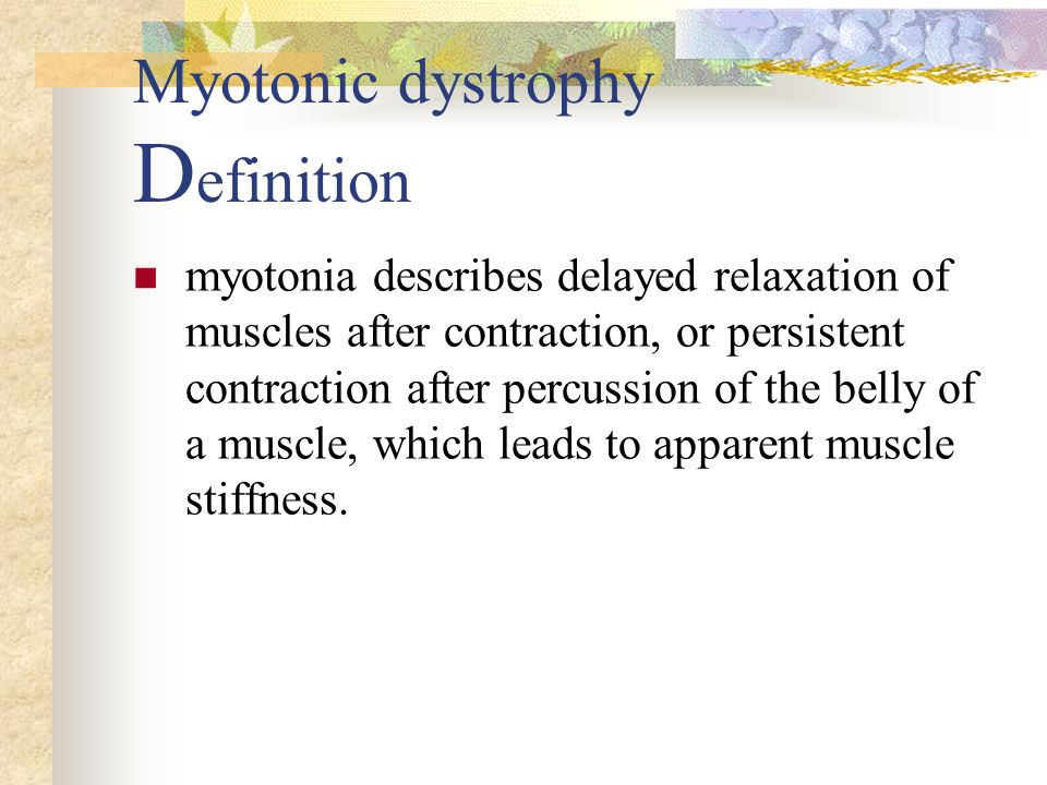 Myotonic dystrophy D efinition myotonia describes delayed relaxation of muscles after contraction, or persistent contraction after percussion of the belly of a muscle, which leads to apparent muscle stiffness.
