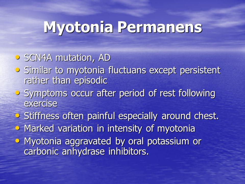 Myotonia Permanens SCN4A mutation, AD SCN4A mutation, AD Similar to myotonia fluctuans except persistent rather than episodic Similar to myotonia fluc