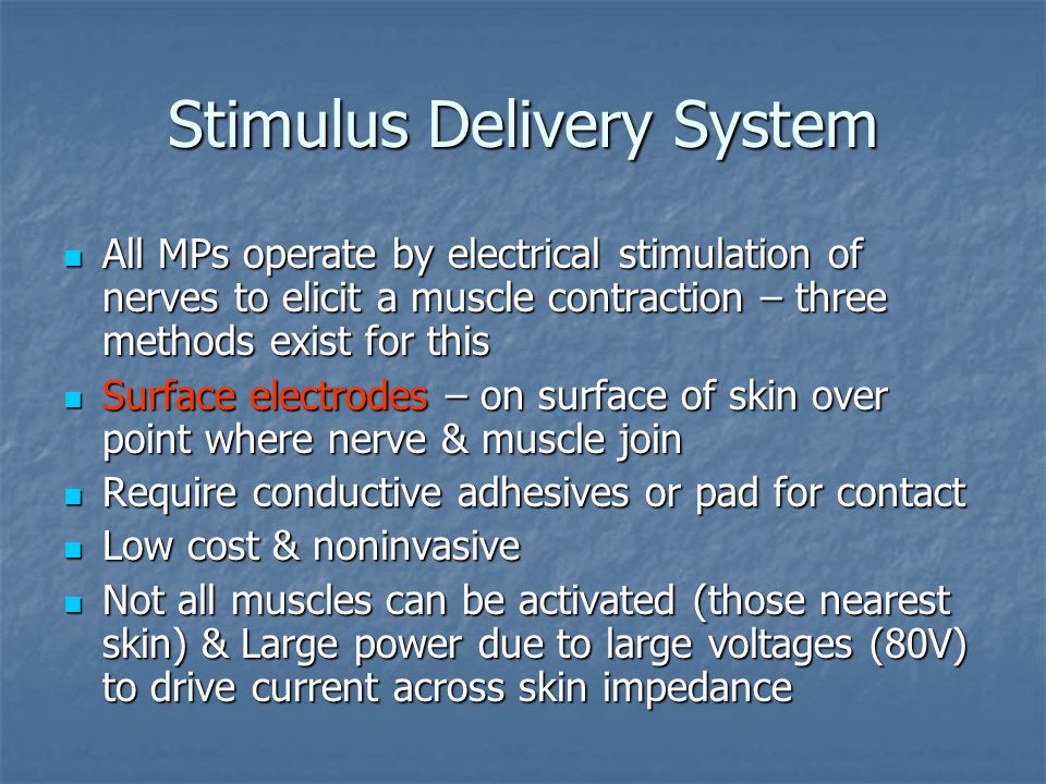 Stimulus Delivery System All MPs operate by electrical stimulation of nerves to elicit a muscle contraction – three methods exist for this All MPs ope