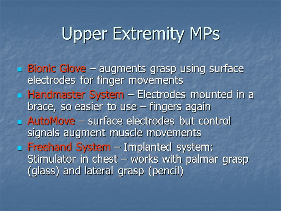 Upper Extremity MPs Bionic Glove – augments grasp using surface electrodes for finger movements Bionic Glove – augments grasp using surface electrodes
