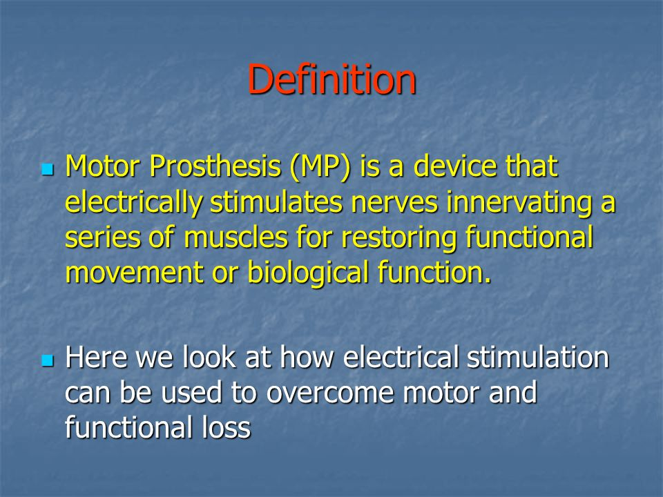 Definition Motor Prosthesis (MP) is a device that electrically stimulates nerves innervating a series of muscles for restoring functional movement or biological function.