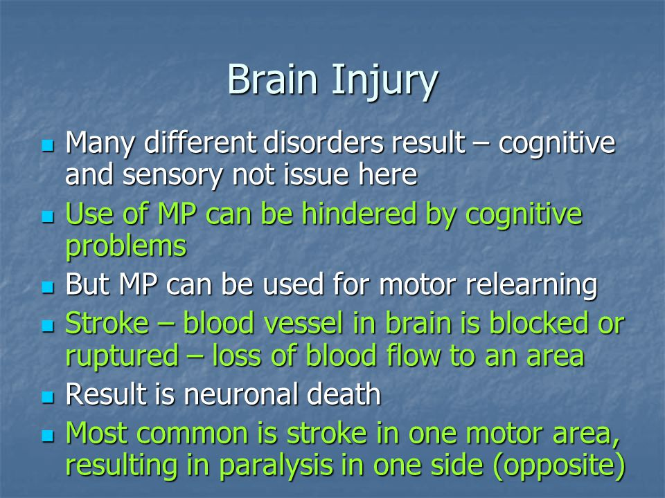 Brain Injury Many different disorders result – cognitive and sensory not issue here Many different disorders result – cognitive and sensory not issue