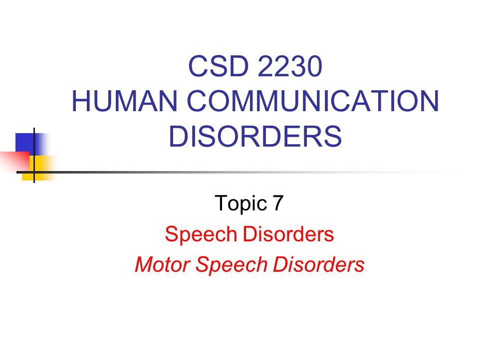 CSD 2230 HUMAN COMMUNICATION DISORDERS Topic 7 Speech Disorders Motor Speech Disorders