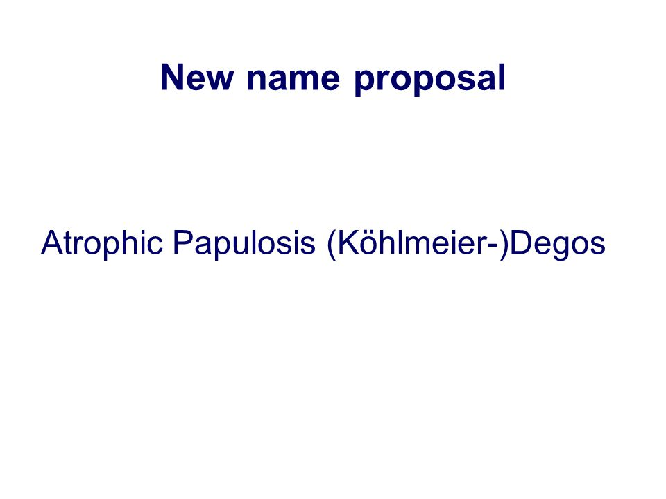 Atrophic Papulosis (Köhlmeier-)Degos New name proposal