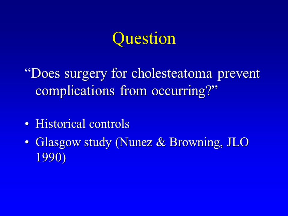 """Question Does surgery for cholesteatoma prevent complications from occurring?"""" """"Does surgery for cholesteatoma prevent complications from occurring?"""""""