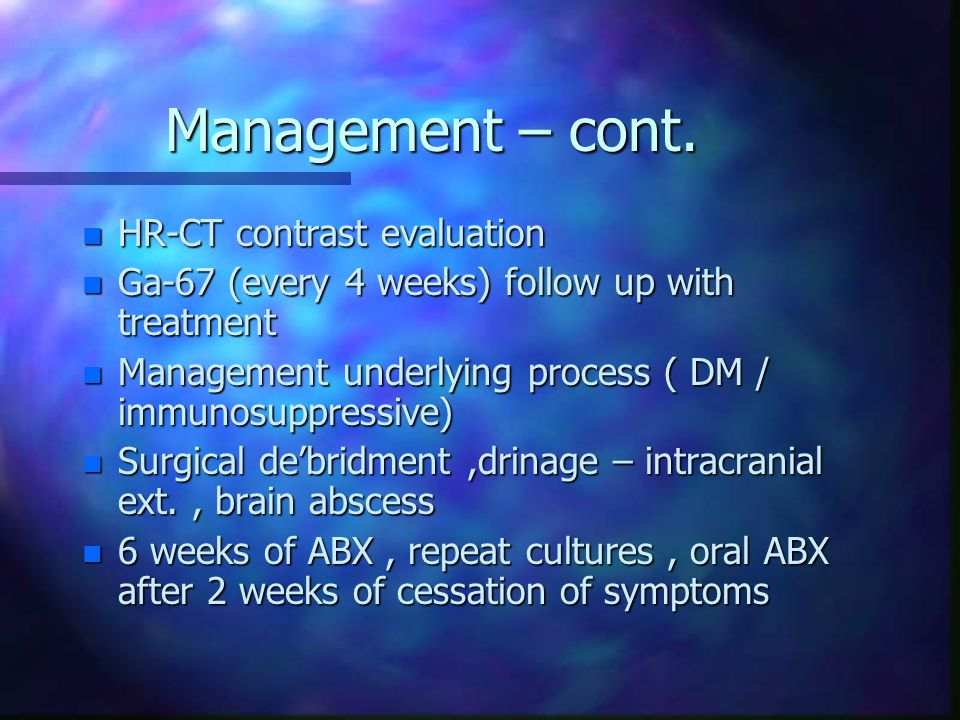 Management – cont. n HR-CT contrast evaluation n Ga-67 (every 4 weeks) follow up with treatment n Management underlying process ( DM / immunosuppressi