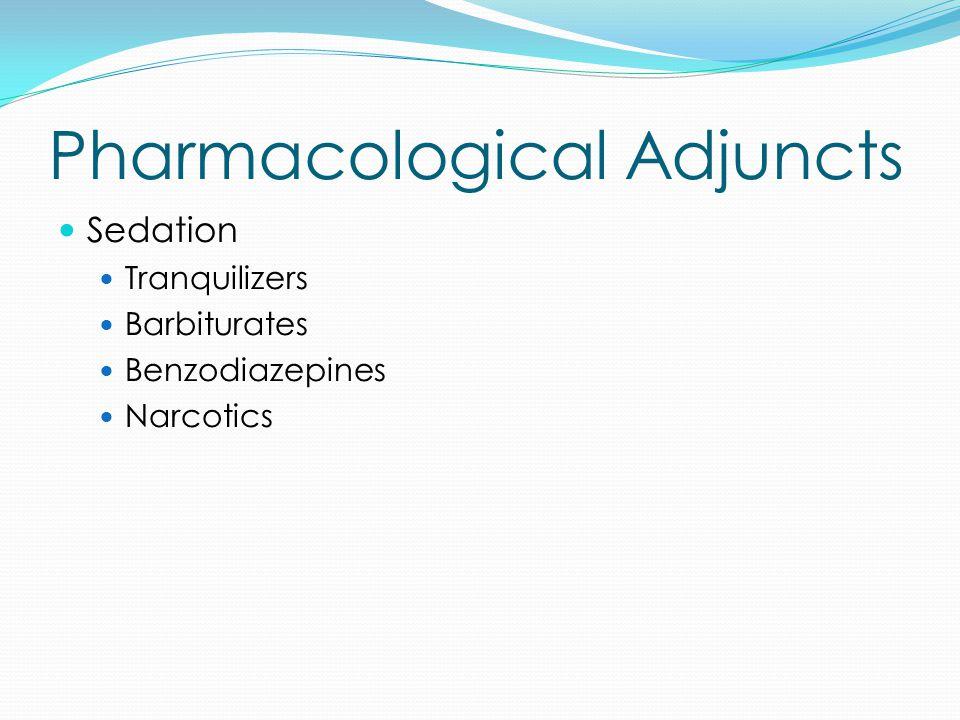 Pharmacological Adjuncts Sedation Tranquilizers Barbiturates Benzodiazepines Narcotics