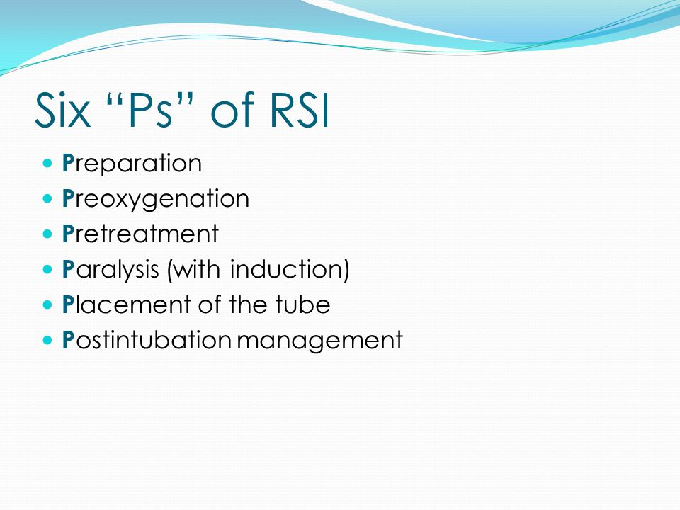 """Six """"Ps"""" of RSI P reparation P reoxygenation P retreatment P aralysis (with induction) P lacement of the tube P ostintubation management"""