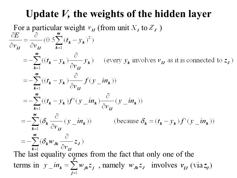 Update V, the weights of the hidden layer For a particular weight (from unit to ) The last equality comes from the fact that only one of the terms in,