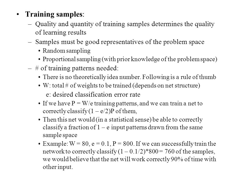 Training samples: –Quality and quantity of training samples determines the quality of learning results –Samples must be good representatives of the pr