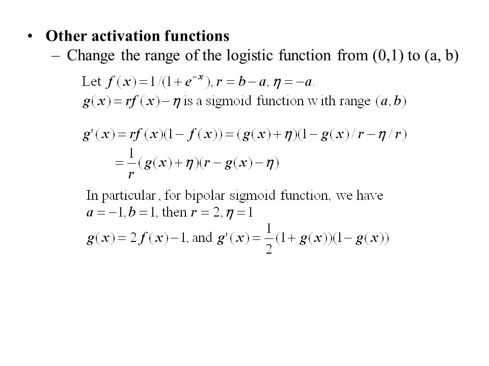 Other activation functions –Change the range of the logistic function from (0,1) to (a, b)